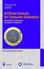 Artificial Animals for Computer Animation : Biomechanics, Locomotion, Perception and Behavior :  Biomechanics, Locomotion, Perception and Behavior - Xiaoyuan Tu