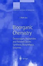Bioorganic Chemistry Synthesis, Biosynthesis, Enzymes : Deoxysugars, Polyketides and Related Classes :  Deoxysugars, Polyketides and Related Classes