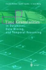 Time Granularities in Databases, Data Mining and Temporal Reasoning : Kluwer International Series on Advances in Databas... - Claudio Bettini
