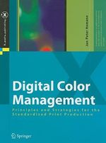 Digital Color Management : Principles and Strategies for the Standardized Print Production with CDROM :  Principles and Strategies for the Standardized Print Production with CDROM - Jan-Peter Homann