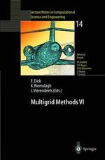 Multigrid Methods VI : Proceedings of the Sixth European Multigrid Conference Held in Gent, Belgium, September 27-30, 1999 :  Proceedings of the Sixth European Multigrid Conference Held in Gent, Belgium, September 27-30, 1999