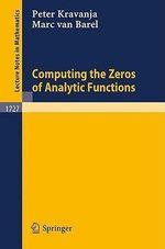 Computing the Zeros of Analytic Functions : Lecture Notes in Mathematics - Peter Kravanja