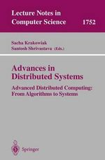 Advances in Distributed Systems : Advanced Distributed Computing: From Algorithms to Systems :  Advanced Distributed Computing: From Algorithms to Systems