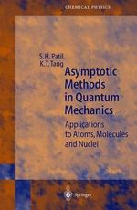 Asymptotic Methods in Quantum Mechanics : Applications to Atoms, Molecules and Nuclei - S. H. Patil