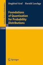 Foundations of Quantization for Probability Distributions : Essays in the Economics of Science - Siegfried Graf