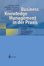 Business Knowledge Management in Der Praxis : Prozessorientierte L Sungen Zwischen Knowledge Portal Und Kompetenzmanagement