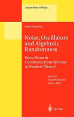 Noise, Oscillators and Algebraic Randomness : From Noise in Communication Systems to Number Theory : Anestoc'98 Proceedings of the Third International ... - Michel Planat