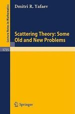 Scattering Theory : Some Old and New Problems :  Some Old and New Problems - D.R. Yafaev