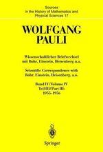 Wissenschaftlicher Briefwechsel Mit Bohr, Einstein, Heisenberg U.a. / Scientific Correspondence with Bohr, Einstein, Hesienberg A.o. Vol. IV, Pt. III : 1955-1956 :  1955-1956 - Wolfgang Pauli