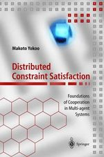 Distributed Constraint Satisfaction : Foundations of Cooperation to Multi-Agent Systems : Sequential and Parallel Algorithms - Makoto Yokoo