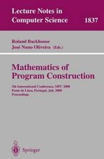 Mathematics of Program Construction : 5th International Conference, MPC 2000, Ponte de Lima, Portugal, July 3-5, 2000 Proceedings :  5th International Conference, MPC 2000, Ponte de Lima, Portugal, July 3-5, 2000 Proceedings
