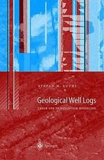 Geological Well Logs : Their Use in Reservoir Modeling - Stefan M. Luthi