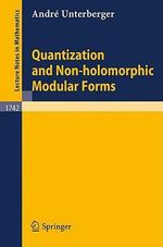 Quantization and Non-Holomorphic Modular Forms : Texts in Applied Mathematics - A. Unterberger