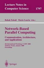 Network-Based Parallel Computing - Communication, Architecture and Applications : 4th International Workshop, CANPC 2000, Toulouse, France, January 8, 2000 Proceedings :  4th International Workshop, CANPC 2000, Toulouse, France, January 8, 2000 Proceedings