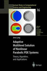 Adaptive Multilevel Solution on Nonlinear Parabolic PDE Systems : Theory, Algorithm and Applications :  Theory, Algorithm and Applications - Jens Lang