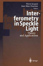 Interferometry in Speckle Light : Proceedings of the International Conference on Theory and Applications, 25-28 September 2000, Lausanne, Switzerland :  Proceedings of the International Conference on Theory and Applications, 25-28 September 2000, Lausanne, Switzerland