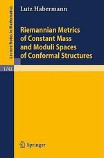 Riemannian Metrics of Constant Mass and Moduli Spaces of Conformal Structures - L. Habermann