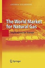 The World Market for Natural Gas : Implications for Europe :  Implications for Europe - Andrea Gilardoni