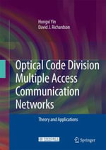 Optical Code Division Multiple Access Communication Networks : Theory and Applications - Hongxi Yin