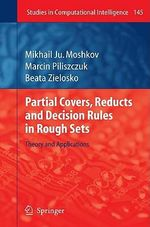 Partial Covers, Reducts and Decision Rules in Rough Sets : Theory and Applications - Mikhail Ju Moshkov