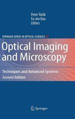Optical Imaging and Microscopy : Techniques and Advanced Systems