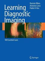 Learning Diagnostic Imaging : 100 Essential Cases - Ramon Ribes