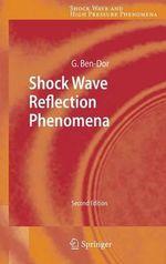 Shock Wave Reflection Phenomena : Shock Wave and High Pressure Phenomena - Gabi Ben-Dor
