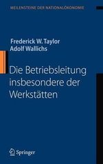 Die Betriebsleitung Insbesondere Der Werkst Tten : Meilensteine Der Nationalekonomie - Adolf Wallichs