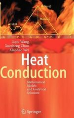 Heat Conduction : Mathematical Models and Analytical Solutions - Liqiu Wang