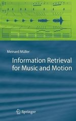 Information Retrieval for Music and Motion :  Emerging Techniques and Technologies - Meinard Muller