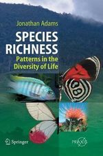 Species Richness : Patterns in the Diversity of Life :  Patterns in the Diversity of Life - Jonathan Adams