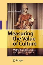 Measuring the Value of Culture : Methods and Examples in Cultural Economics - Jeanette Snowball