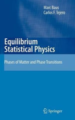 Equilibrium Statistical Physics : Phases of Matter and Phase Transitions - M. Baus