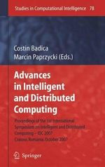 Advances in Intelligent and Distributed Computing : Proceedings of the 1st International Symposium on Intelligent and Distributed Computing IDC 2007, Craiova, Romania, October 2007