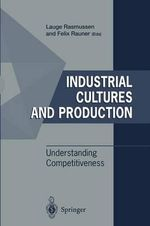 Industrial Cultures and Production : Understanding Competitiveness - Lauge Baungaard Rasmussen