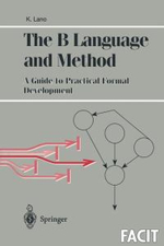 The B Language and Method : A Guide to Practical Formal Development - Kevin Lano