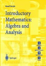 Introductory Mathematics : Algebra and Analysis :  Algebra and Analysis - Geoff Smith