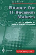 Finance for IT Decision Makers : A Practical Handbook for Buyers, Sellers and Managers - Michael Blackstaff