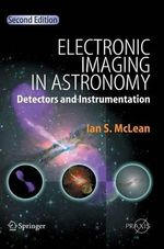 Electronic Imaging in Astronomy : Detectors and Instrumentation - Ian S. McLean