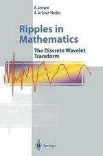 Ripples in Mathematics : The Discrete Wavelet Transform - A Jensen
