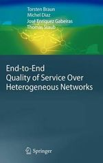 End-to-End Quality of Service Over Heterogeneous Networks : The Next Steps for Europe - Torsten Braun