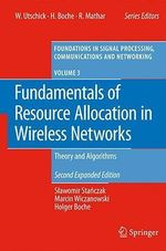 Fundamentals of Resource Allocation in Wireless Networks : Theory and Algorithms - Slawomir Stanczak