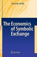 The Economics of Symbolic Exchange : Plastics and Dictatorship in the German Democratic... - Alexander Dolgin