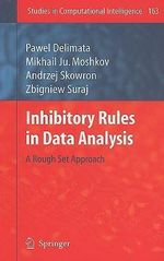 Inhibitory Rules in Data Analysis : A Rough Set Approach - Pawel Delimata