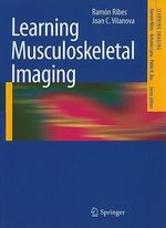 Learning Musculoskeletal Imaging : 100 Essential Cases - Ramon Ribes