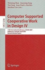 Computer Supported Cooperative Work in Design: Pt. 4 : 11th International Conference, CSCWD 2007, Melbourne, Australia, April 26-28, 2007. Revised Selected Papers