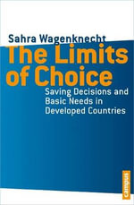 The Limits of Choice : Saving Decisions and Basic Needs in Developed Countries - Sahra Wagenknecht