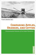 Comparing Apples, Oranges, and Cotton : Environmental Histories of the Global Plantation