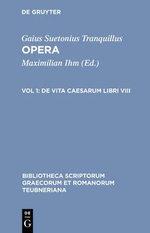 Opera, Vol. I CB : Vol. I. de Vita Caesarum Libri VIII - Suetonius Tranquillu
