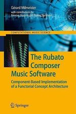 The Rubato Composer Musicsoftware : Component-Based Implementation of aFunctorial Concept Architecture - Gerard Milmeister